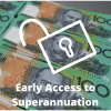 Temporary Early Access to Superannuation